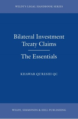 Bilateral Investment Treaty Claims: The Essentials Khawar Qureshi 9780854901944