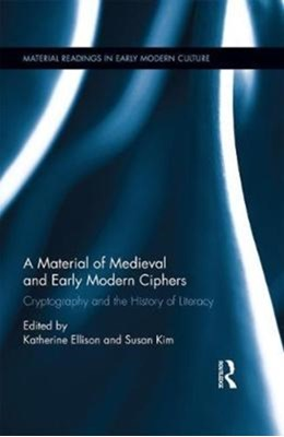 A Material History of Medieval and Early Modern Ciphers  9781138244641