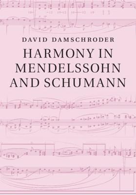 Harmony in Mendelssohn and Schumann David (University of Minnesota) Damschroder 9781108418034