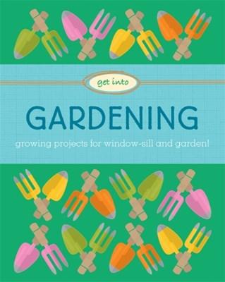 Get Into: Gardening Judith Heneghan 9780750298469