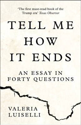 Tell Me How it Ends Valeria Luiselli 9780008271923