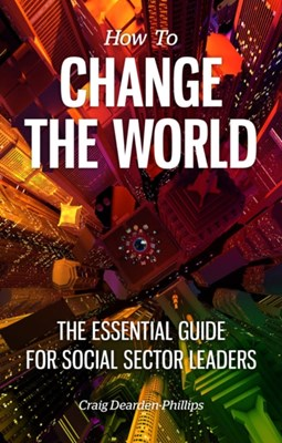 How to Change The World Craig Dearden-Phillips 9780955963216