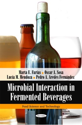Microbial Interaction in Fermented Beverages Lucia M. Mendoza, Pedro A. Aredes Fernandez, Marta E. Farias, Oscar A. Sosa 9781608767854