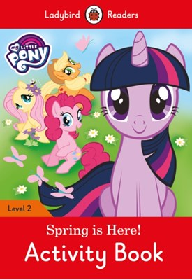 My Little Pony: Spring is Here! Activity Book - Ladybird Readers Level 2  9780241297988