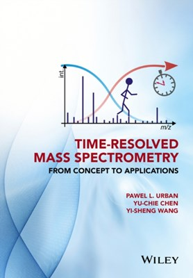 Time-Resolved Mass Spectrometry Yu-Chie Chen, Yi-Sheng Wang, Pawel Urban 9781118887325
