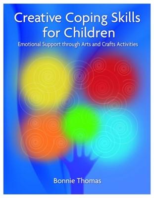 Creative Coping Skills for Children Bonnie Thomas 9781843109211