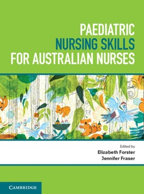Paediatric Nursing Skills for Australian Nurses Jennifer Fraser, Elizabeth Forster 9781316628195
