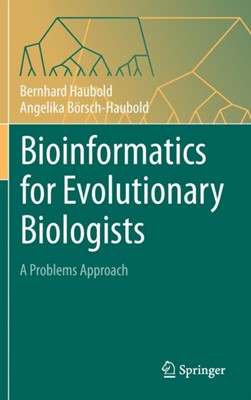 Bioinformatics for Evolutionary Biologists Angelika Boersch-Haubold, Bernhard Haubold 9783319673943