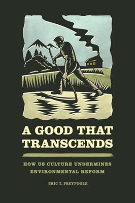 Good That Transcends Eric T. (University of Illinois Freyfogle 9780226326115