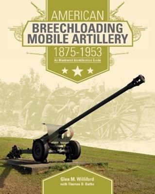 American Breechloading Mobile Artillery 1875-1953 Glen M. Williford 9780764350498