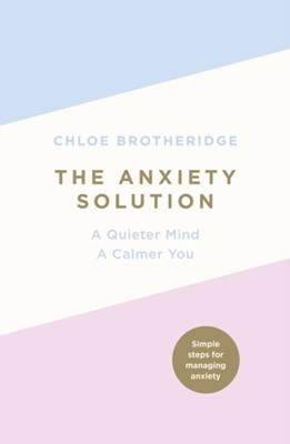 The Anxiety Solution Chloe Brotheridge 9780718187156