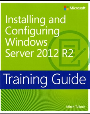 Installing and Configuring Windows Server (R) 2012 R2 Mitch Tulloch 9780735684331