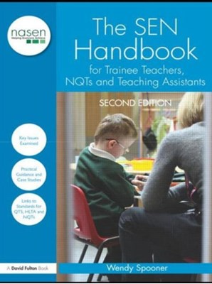 The SEN Handbook for Trainee Teachers, NQTs and Teaching Assistants Wendy (Freelance Education Consultant Spooner 9780415567718