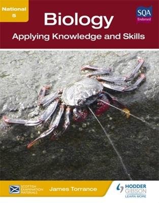 National 5 Biology: Applying Knowledge and Skills Clare Marsh, James Fullarton, Caroline Stevenson, James Simms, James Torrance 9781444197761