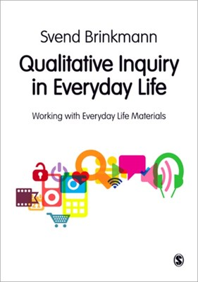 Qualitative Inquiry in Everyday Life Svend Brinkmann 9780857024763