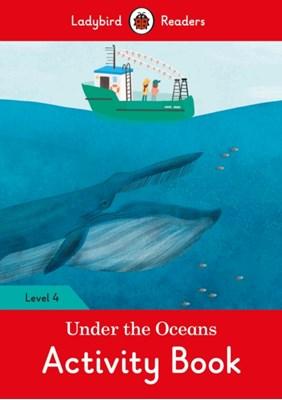 Under the Oceans Activity Book - Ladybird Readers Level 4  9780241298701