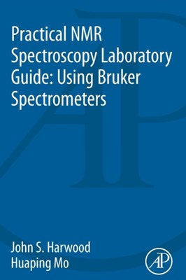 Practical NMR Spectroscopy Laboratory Guide: Using Bruker Spectrometers Huaping (Purdue University Interdepartmental NMR Facility Mo, John S. (Purdue University Interdepartmental NMR Facility Harwood 9780128006894