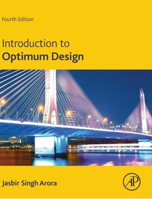 Introduction to Optimum Design Jasbir (Professor Arora, Jasbir (Department of Civil and Environmental Engineering & Department of Mechanical Engineering Arora 9780128008065