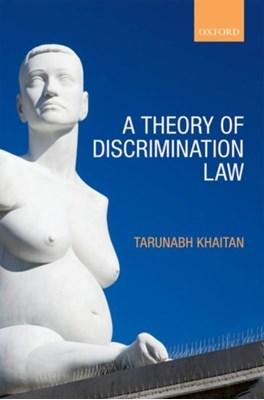 A Theory of Discrimination Law Tarunabh Khaitan 9780198790754