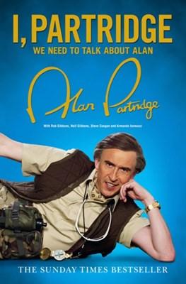 I, Partridge: We Need To Talk About Alan Alan Partridge 9780007449187