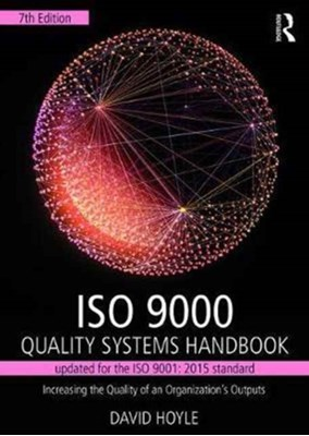 ISO 9000 Quality Systems Handbook-updated for the ISO 9001: 2015 standard David Hoyle 9781138188648