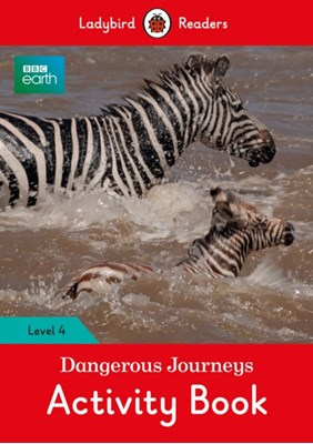 BBC Earth: Dangerous Journeys Activity Book - Ladybird Readers Level 4  9780241298725