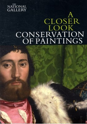A Closer Look: Conservation of Paintings David Bomford 9781857094411