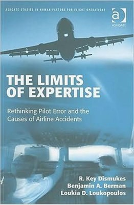 The Limits of Expertise Dr. R. Key Dismukes, Benjamin A. Berman, Loukia D. Loukopoulos 9780754649656