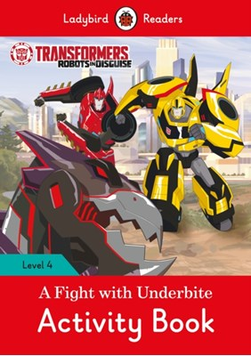 Transformers: A Fight with Underbite Activity Book - Ladybird Readers Level 4  9780241298732