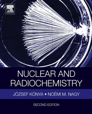 Nuclear and Radiochemistry Jozsef (Isotope Laboratory Konya, Noemi M. (Isotope Laboratory Nagy 9780128136430