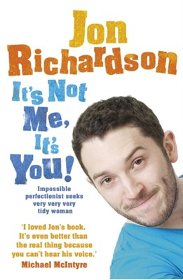 It's Not Me, It's You! Jon Richardson 9780007460908