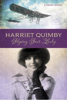 Harriet Quimby: Flying Fair Lady Kerry Leslie 9780764350672