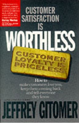 Customer Satisfaction is Worthless, Customer Loyalty is Priceless Jeffrey H. Gitomer, Jeffery Gitomer 9781885167309