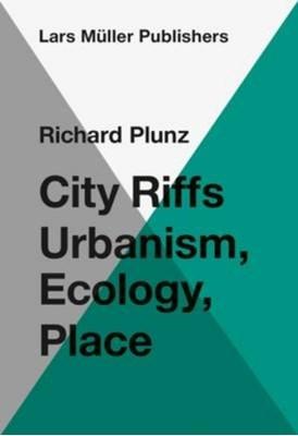 City Riffs Ubanism, Ecology, Place Richard Plunz 9783037785003