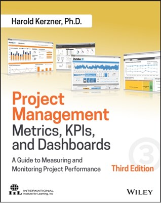 Project Management Metrics, KPIs, and Dashboards Harold R. Kerzner 9781119427285