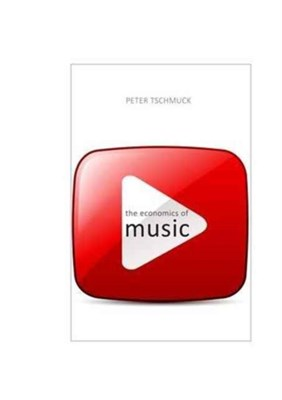 The Economics of Music Peter (University of Music and Performing Arts Vienna Tschmuck, Peter (University of Music & Performing Art Vienna) Tschmuck 9781911116080