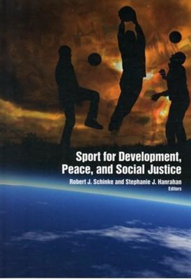 Sport for Development, Peace & Social Justice Stephanie Hanrahan, Dr. Robert Schinke 9781935412342