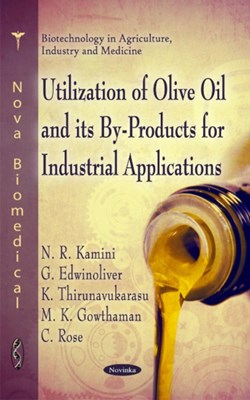 Utilization of Olive Oil & its By-Rpoducts for Industrial Applications M. K. Gowthaman, C. Rose, N. R. Kamini, K. Thirunavukarasu, G. Edwinoliver 9781617613371