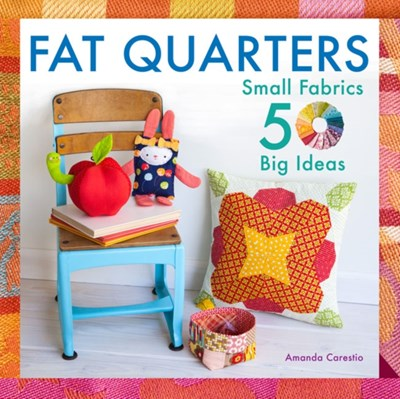 Fat Quarters Amanda Carestio, Lark Crafts 9781454708797