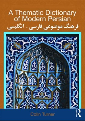 A Thematic Dictionary of Modern Persian Colin Turner 9780415567800
