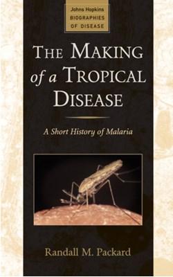 The Making of a Tropical Disease Randall M. Packard, Randall M. (Director Packard 9781421403960