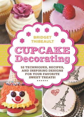 Cupcake Decorating [Mini Book] Bridget Thibeault 9781592539390