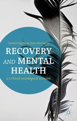 Recovery and Mental Health Ann McCranie, David Pilgrim 9780230291386
