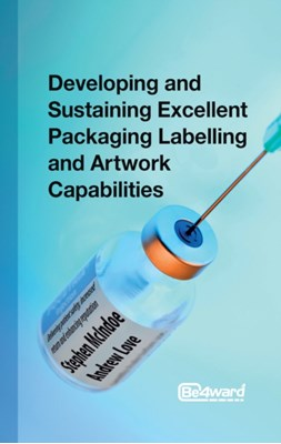 Developing and Sustaining Excellent Packaging Labelling and Artwork Capabilities Andrew Love, Stephen McIndoe 9781908746160