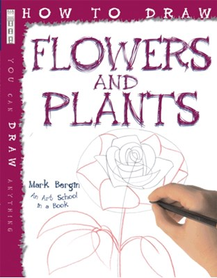 How To Draw Flowers And Plants Mark Bergin 9781908973757