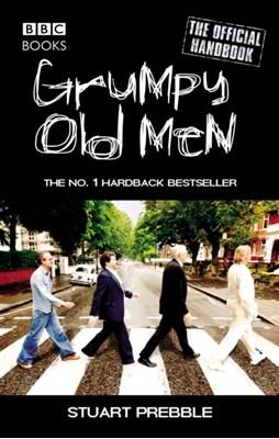 Grumpy Old Men: The Official Handbook Stuart Prebble 9780563493877