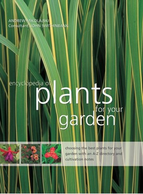 Encyclopedia of Plants for Your Garden Andrew Mikolajski 9781843093572