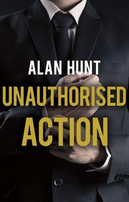 Unauthorised Action Alan Hunt 9781788032650