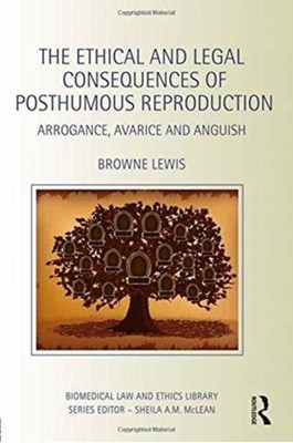 The Ethical and Legal Consequences of Posthumous Reproduction Browne (Cleveland State University Lewis 9781138021358