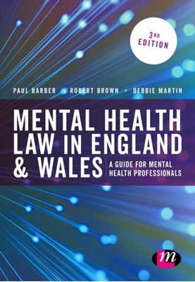Mental Health Law in England and Wales Robert A. Brown, Debbie Martin, Paul Barber 9781473912823